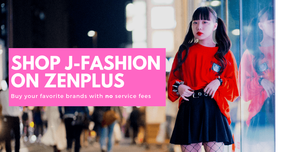 Buy J-Fashion With No Service Fees On ZenPlus!