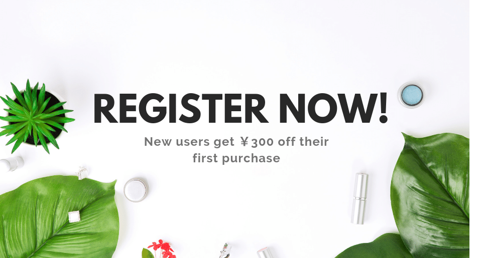 Register Now For 300JPY Off Your First Purchase!