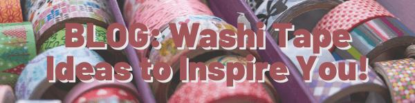 Blog: Amazing Washi Tape Ideas to Inspire You!