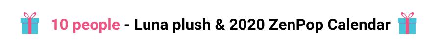 10 people - luna plush and ZenPop 2020 calendar